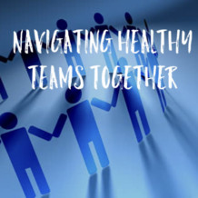 NAVIGATING HEALTHY TEAMS TOGETHER